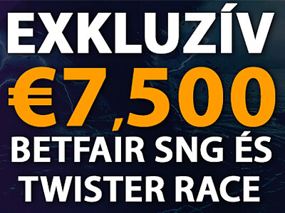 €7,500 Exkluzív Betfair SNG és Twister Race